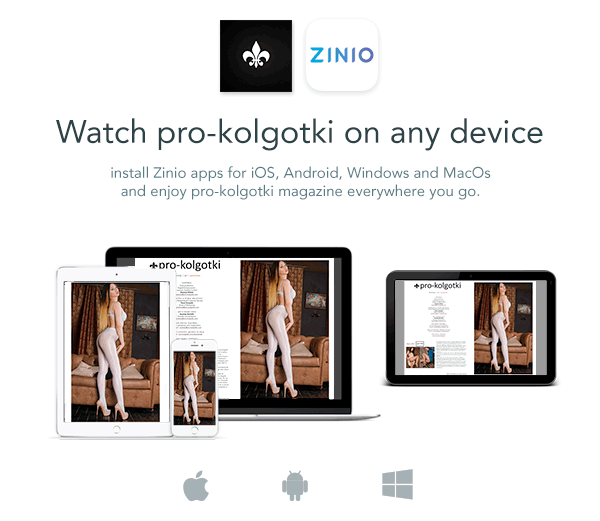Watch Girls in Pantyhose magazine on any device! Install Zinio apps and enjoy pro-kolgotki magazine everywhere you go!