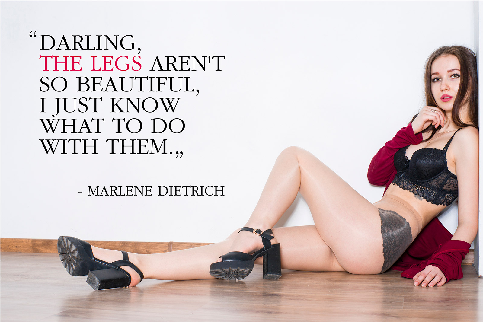 Darling, the legs aren't so beautiful, I just know what to do with them - Marlene Dietrich